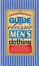 The Indispensable Guide to Classic Men s Clothing