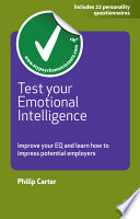 Test your emotional intelligence [electronic resource] : improve your EQ and learn how to impress potential employers / Philip Carter.