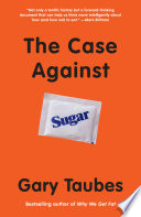 The Case Against Sugar : groundbreaking, eye-opening exposé that makes the...
