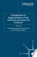 Globalization or Regionalization of the American and Asian Car Industry?