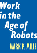 Work In The Age Of Robots : artificial intelligence and automation mean we will soon...