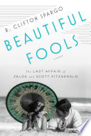 Beautiful Fools  The Last Affair of Zelda and Scott Fitzgerald