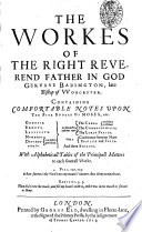 The Workes of the Right Reverend Father in God Gervase Babington  Late Bishop of Worcester  Containing Comfortable Notes Upon the Five Bookes of Moses