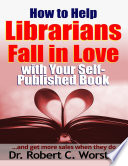 How to Help Librarians Fall In Love With Your Self Published Book