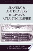 Slavery and Antislavery in Spain s Atlantic Empire