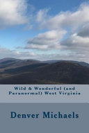 Wild   Wonderful  and Paranormal  West Virginia
