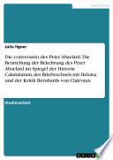 Die Bekehrung Peter Abaelards im Spiegel der Historia Calamitatum, des Briefwechsels mit Heloisa und der Kritik Bernhards von Clairvaux