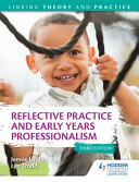 Reflective Practice and Early Years Professionalism 3rd Edition  Linking Theory and Practice