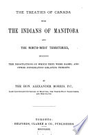 The Treaties of Canada with the Indians of Manitoba and the North west Territories