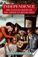 Independence  The Tangled Roots of the American Revolution