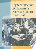Higher Education for Women in Postwar America  1945   1965