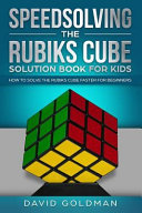 Speedsolving The Rubiks Cube Solution Book For Kids How To Solve The Rubiks Cube Faster For Beginners