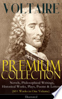 VOLTAIRE     Premium Collection  Novels  Philosophical Writings  Historical Works  Plays  Poems   Letters  60  Works in One Volume    Illustrated