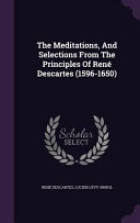 The Meditations, and Selections from the Principles of Rene Descartes (1596-1650)