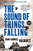 The Sound Of Things Falling : of the alfaguara prize 2011 winner...