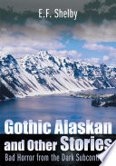 Gothic Alaskan and Other Stories