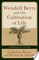 Wendell Berry And The Cultivation Of Life book