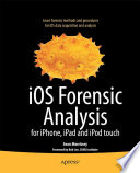 IOS Forensic Analysis : for the iphone, ipod touch, and ipad...