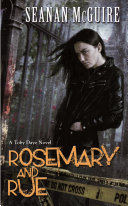 Rosemary And Rue (Toby Daye Book 1) : the world of faerie never disappeared; it...