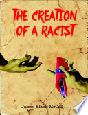 The Creation of a Racist