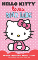 Hello Kitty Loves Mad Libs : libs, featuring 48 pages of funny stories...