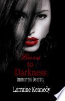 Born To Darkness Immortal Destiny Book 1 book