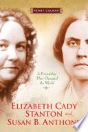 Elizabeth Cady Stanton and Susan B  Anthony