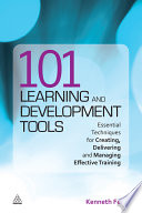 101 learning and development tools [electronic resource] : essential techniques for creating, delivering and managing effective training / Kenneth Fee