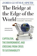 The Bridge at the Edge of the World : Capitalism, the Environment, and Crossing from Crisis to Sustainability /