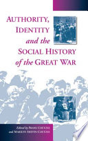 Authority  Identity and the Social History of the Great War