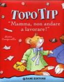 Topo Tip : Mamma, non andare a lavorare!