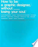 How To Be A Graphic Designer  Without Losing Your Soul : to earn a living by...
