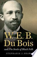 W E B  Du Bois and the Souls of Black Folk