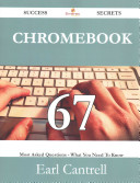 Chromebook 67 Success Secrets - 67 Most Asked Questions on Chromebook - What You Need to Know