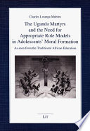 The Uganda Martyrs and the Need for Appropriate Role Models in Adolescents' Moral Formation Moral Decline Many In Uganda Are