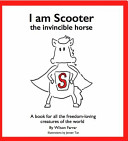 I Am Scooter The Invincible Horse