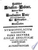 Saxonia numismatica oder Medaillen-Cabinet von Gedächtniß-Müntzen & Schaupfennigen, welche die Chur- & Fürsten zu Sachsen Ernestin. Hauptlinie prägen ... lassen