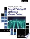 Microsoft Specialist Guide To Microsoft Windows 10 Exam 70 697 Configuring Windows Devices