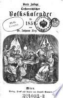 Oesterreichischer Volkskalender (Volkscalender) für das Jahr ... Hrsg. von Johann Nep(omuk) Vogl