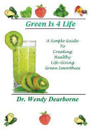 Green Is 4 Life  a Simple Guide to Creating Healthy Life Giving Green Smoothies