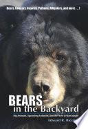 Bears in the Backyard  Big Animals  Sprawling Suburbs  and the New Urban Jungle