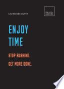 Enjoy Time Stop Rushing Get More Done