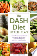 The DASH Diet Health Plan  Low Sodium  Low Fat Recipes to Promote Weight Loss  Lower Blood Pressure and Help Prevent Diabetes