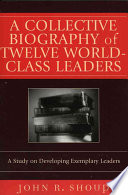 A Collective Biography of Twelve World class Leaders