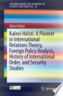 Kalevi Holsti  A Pioneer in International Relations Theory  Foreign Policy Analysis  History of International Order  and Security Studies