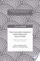 The Golden Dawn's 'Nationalist Solution': Explaining the Rise of the Far Right in Greece Within The Eurozone Crisis The