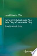 Environmental Policy is Social Policy     Social Policy is Environmental Policy