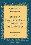 Raccola Completa Delle Commedie Di Carlo Goldoni  Vol  28  Classic Reprint