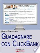 Guadagnare con ClickBank  Come Guadagnare con le Affiliazioni Americane e ClickBank   Ebook Italiano   Anteprima Gratis