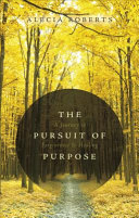 The Pursuit of Purpose A Journey to Forgiveness & Healing